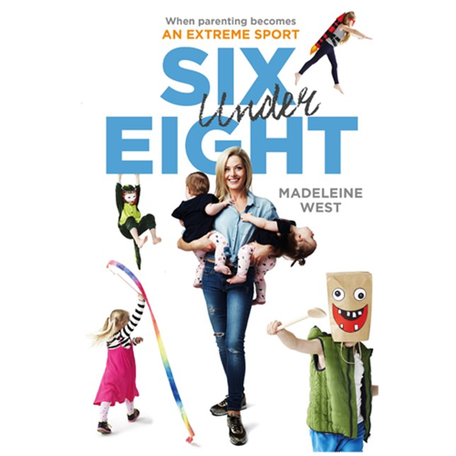 Six Under Eight: When Parenting Becomes an Extreme Sport by Madeline West