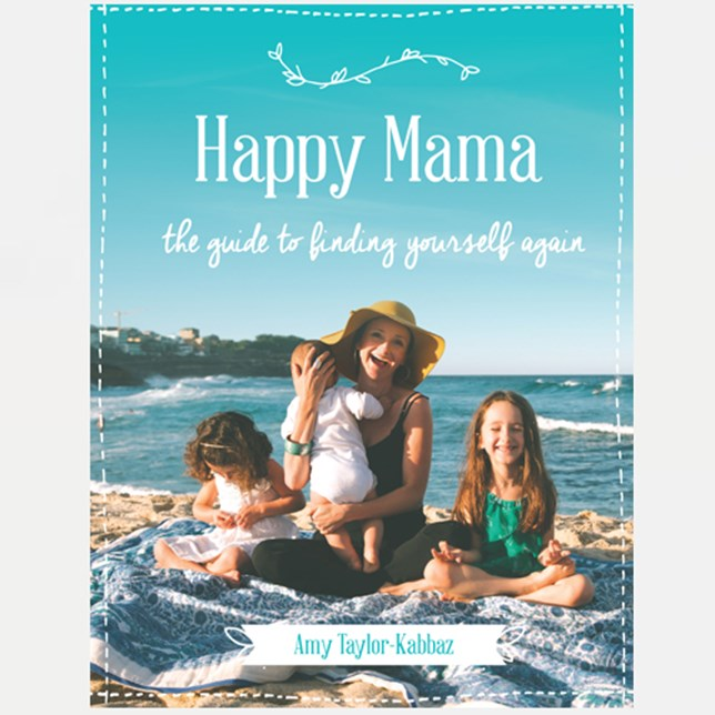 Happy Mama: the guide to finding yourself again