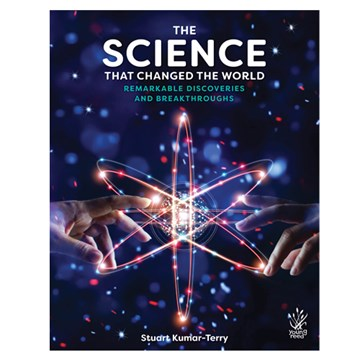 The Science That Changed The World - Remarkable Discoveries and Breakthroughs by Stuart Kumar-Terry